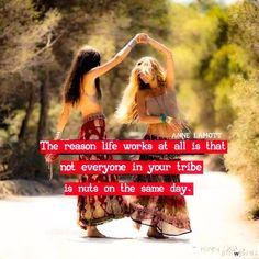 The reason why life works at all is that not everyone in your tribe is nuts on the same day. Thank goodness for that! Anne Lamott, Great Quotes, Quotes To Live By, Inspirational Quotes, Quotes Quotes, Funny Quotes, Happy Birthday Hippie, Happy Birthday Soul Sister, Village Quotes