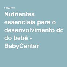 Nutrientes essenciais para o desenvolvimento do bebê - BabyCenter