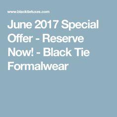 June 2017 Special Offer - Reserve Now! - Black Tie Formalwear