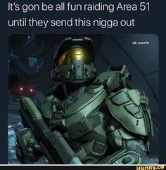 It's gon be all fun raiding Area 51 until they send this nigga out - iFunny :) Gamer Humor, Gaming Memes, Stupid Funny Memes, The Funny, Odst Halo, Halo Funny, Great Memes, Quality Memes, Halo Game
