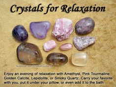 Crystals for Relaxation — Enjoy an evening of relaxation with Amethyst, Pink Tourmaline, Golden Calcite, Lepidolite, or Smoky Quartz. Carry your favorite relaxing crystal with you, put it under your pillow/near your bed, or even add it to your bath.