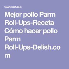 Mejor pollo Parm Roll-Ups-Receta Cómo hacer pollo Parm Roll-Ups-Delish.com