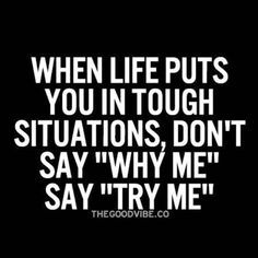 Why Me, Try Me life quotes quotes quote tumblr life quotes and sayings