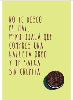 sin cremita. I don't wish you harm but hopefully you buy an Oreo cookie without the cream.
