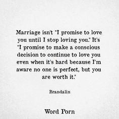 "Marriage isn't ""I promise to love you until I stop loving you."" It's ""I promise to make a conscious decision to continue to love you even when it's hard because I'm aware no one is perfect, but you are worth it. First Year Of Marriage, Marriage Tips, Love And Marriage, Relationship Tips, Love Marriage Quotes, Quotes For Married Couples, Married Life Quotes, Newly Married Quotes, Im Getting Married Quotes"