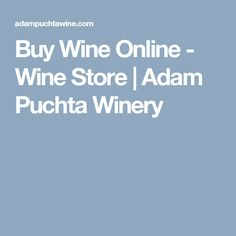 Buy Wine Online - Wine Store | Adam Puchta Winery