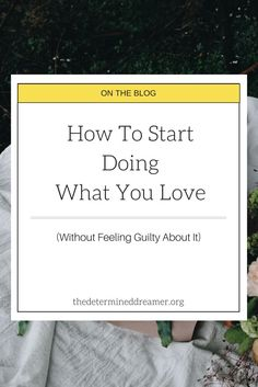How To Start Doing What You Love (Without Feeling Guilty About It) Marriage Relationship, Marriage Advice, Spiritual Health, Self Awareness, Life Purpose, Self Esteem, Self Care, Spice Things Up, Family Travel