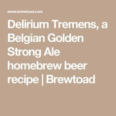 Delirium Tremens, a Belgian Golden Strong Ale homebrew beer recipe | Brewtoad