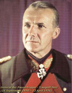 ✠ Traugott Herr (16 September 1890 – 13 April 1976) RK 02.10.1941 Oberst Kdr 13. Schtz-Brig 13. Panzer – Division [110. EL] 09.08.1942 Generalmajor Kdr 13. Pz.Div 18.12.1944 [117. Sw] General der Panzertruppe K.G. LXXVI. Pz.K.
