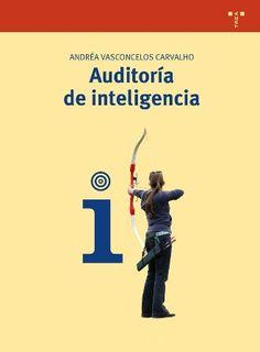Auditoría de inteligencia / Andréa Vasconcelos Carvalho. Contenidos: Inteligencia en las organizaciones -- Auditoría de activos informacionales -- Sistemas de inteligencia organizacionales -- Método de auditoría de inteligencia