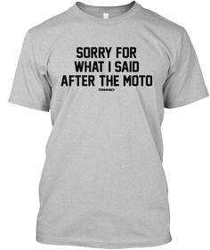 Sorry For What I Said After The Moto Light Heather Grey  T-Shirt Front