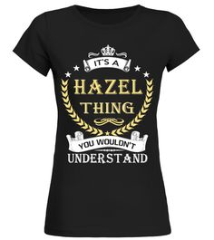 """# IT'S A HAZEL THING .  It's A HAZEL Thing You Wouldn't UnderstandSpecial Offer, not available anywhere else!Available in a variety of styles and colorsBuy yours now before it is too late!Secured payment via Visa / Mastercard / Amex / PayPal***HOW TO ORDER?1. Select style and color2. Click """"Buy it now""""3. Select size and quantity4. Enter shipping and billing information5. Done! Simple as that!"""