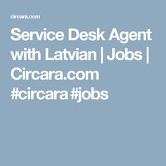 Service Desk Agent with Latvian | Jobs | Circara.com #circara #jobs
