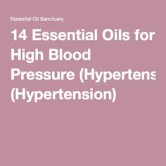14 Essential Oils for High Blood Pressure (Hypertension) -