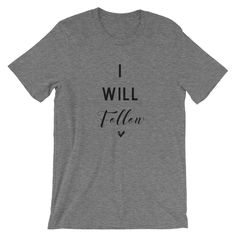 I Will Follow T Shirt