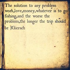 Fishing or going to to the beach...both problem solvers for me.