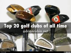 Top 20 golf clubs of all time adrianrubin.net