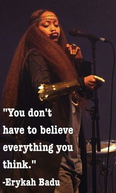 On questioning your belief system. 21 Brilliant Erykah Badu Philosophies That Will Inspire You Great Quotes, Quotes To Live By, Me Quotes, Motivational Quotes, Inspirational Quotes, Change Quotes, Peace Quotes, Strong Quotes, Attitude Quotes