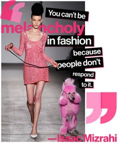 [fashion quotes, fashion inspiration] Isaac Mizrahi #fashion #quotes #pink #puppies