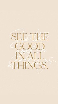 """""""See the good in all things"""" iPhone wallpaper with short quote made with a serif font and a handwritten font. Positive Vibes, Positive Quotes, Motivational Quotes, Inspirational Quotes, Words Quotes, Wise Words, Life Quotes, Quote Backgrounds, Wallpaper Quotes"""
