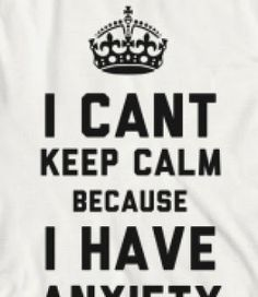 I Cant Keep Calm Because I Have Anxiety (T-Shirt) - Sick of people telling you to keep calm? Shut 'em up with this I Can't Keep Calm Because I Have Anxiety tee!