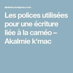 Les polices utilisées pour une écriture liée à la caméo – Akalmie k'mac