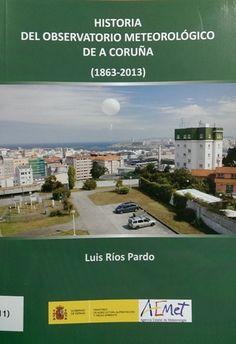 Historia del Observatorio Meteorológico de A Coruña (1863-2013) /Luis Ríos Pardo (2014)