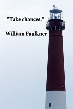 """Take chances."" – William Faulkner – On New Jersey lighthouse by Florence McGinn – Explore quotations on challenge and innovation at http://www.examiner.com/article/essential-quotations-on-business-innovation"
