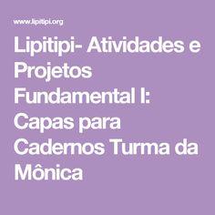 Lipitipi- Atividades e Projetos Fundamental I: Capas para Cadernos Turma da Mônica