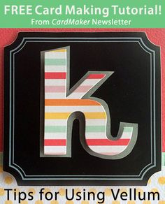 Free CardMaking Tutorial from CardMaker newsletter: Tips for Using Vellum by Kimber McGray. Click on the photo to access the tutorial. Sign up for this free newsletter here: www.AnniesNewsletters.com.