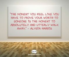 """The moment you feel like you have to prove your worth to someone is the moment… http://www.1lds.com/194775/inspirational-quotes"