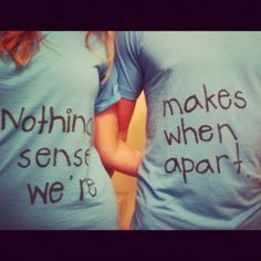 """nothing makes sense when we're apart"""