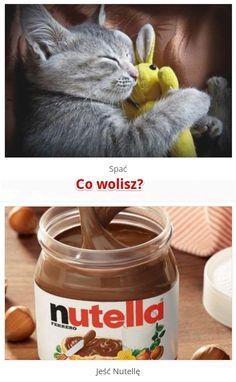 Bardzo ciężkie pytanie! Wolisz spać czy jeść nutellę? :)