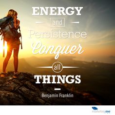 """""""Energy and persistence conquer all things."""" Benjamin Franklin  #QuoteOfTheDay #inspiration #motivate"""