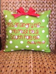 He's an angry elf....he must be a south pole elf. Buddy the elf Christmas pillow