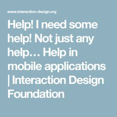 Help! I need some help! Not just any help… Help in mobile applications | Interaction Design Foundation