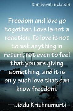 Krishnamurti: Freedom and love go together.