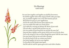"""On Marriage"" by Kahlil Gibran. Read at every wedding, but beautiful."