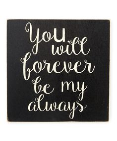 'You Will Forever Be My Always' Wall Sign by Sara's Signs #zulily #zulilyfinds
