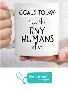 Goals Today: Keep the Tiny Humans Alive Mug from Painted Pretty Designs https://www.amazon.com/dp/B01LZVMTOQ/ref=hnd_sw_r_pi_awdo_Gm-Dyb62GV7FM #handmadeatamazon