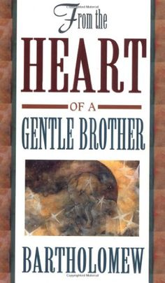 From the Heart of a Gentle Brother by Bartholomew. Bartholomew, channeled by Mary-Margaret Moore, leads the reader on a search through various techniques to reach the heart of God.