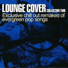 VA - Lounge Cover Collection Two: Exclusive Chill Out Remakes Of Evergreen Pop Songs (2010)