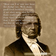 """""""How can I or any one hear the Judge say, Well done, good find faithfull servant, if we obey men, and follow their traditions, rather than God? Blessed be God that I was made willing in the day of his power."""" - Emerson Andrews #faithful #servant #feargod"""