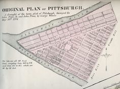 1784 (Pittsburgh) This 13.5 x 17 inch parchment manuscript map of downtown Pittsburgh sold at auction in 2005 for $55,000 to an apparently private owner. In 2009 it appeared in the listings of a New York City map dealer with an asking price of $150,000. It is the only surviving copy of the original Survey & Town Plan of Pittsburgh by George Woods, an agent for the Penns who owned the land