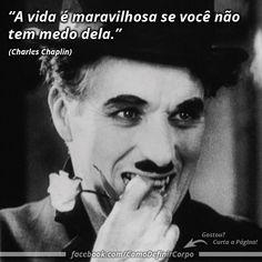 """""""A vida é maravilhosa se você não tem medo dela."""" (Charles Chaplin) Aprenda Como Definir o Corpo Aplicando 7 Truques Que Você Nunca Sonhou Que Existisse: Comece Por Aqui ➡ https://SegredoDefinicaoMuscular.com/ #boatarde #goodafternoon #inspiração #inspiration #ComoDefinirCorpo"""