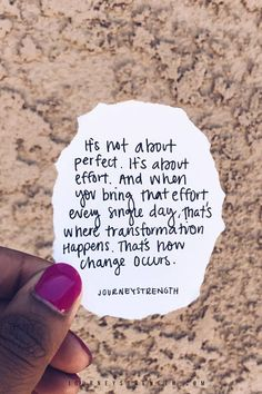 It's not about perfect. It's about effort. And when you bring that effort every single day, that's where transformation happens. That's how change occurs. | Inspirational quotes | motivational quotes | motivation | personal growth and development | quotes to live by | mindset | self-care | strength | courage | You are enough | passion | dreams | goals | hard | Journeystrength  work #InspirationalQuotes  |  #motivationalquotes |  #quotes  |  #quoteoftheday  |  #quotestoliveby  |  #quotesdaily