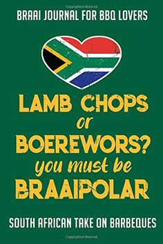 Braai Journal for BBQ Lovers Lamb Chops or Boerewors You must be Braaipolar: South African take on Barbeques by Dee Mack Heritage Day South Africa, South African Braai, I Love Being Black, African Quotes, Afrikaanse Quotes, African Shirts, Struggle Is Real, Lamb Chops, Good Morning Quotes