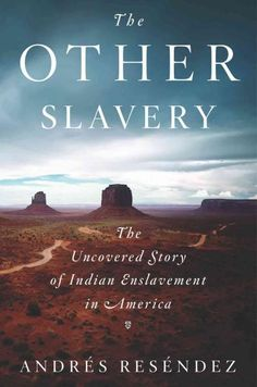 Review: http://apps.npr.org/best-books-2016/#/book/the-other-slavery-the-uncovered-story-of-indian-enslavement-in-america