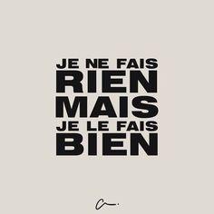I do nothing, but I do it well. French phrase, citation française. j'ai choisix cette citation parce que ça me reflète un petit peu                                                                                                                                                      Plus