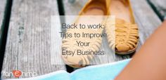 Back to Work: Tips to Improve your #Etsy Business